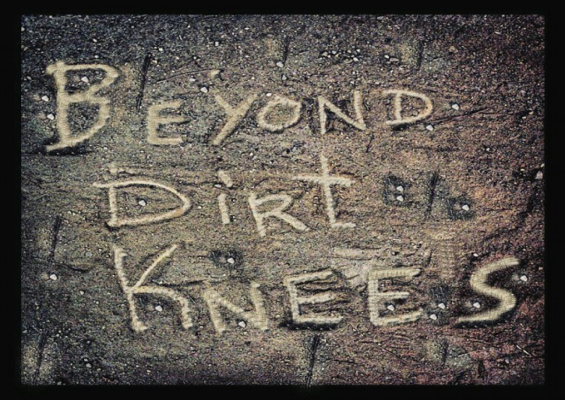 Beyond Dirt Knees